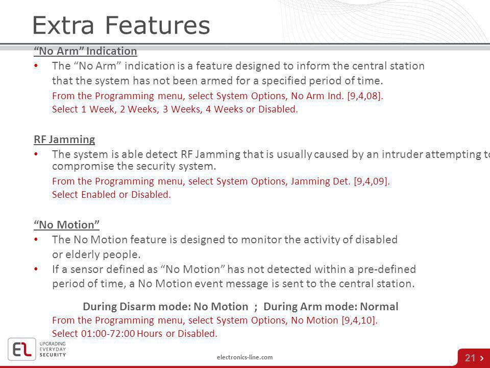 electronics-line.com 21 Extra Features No Arm Indication The No Arm indication is a feature designed to inform the central station that the system has