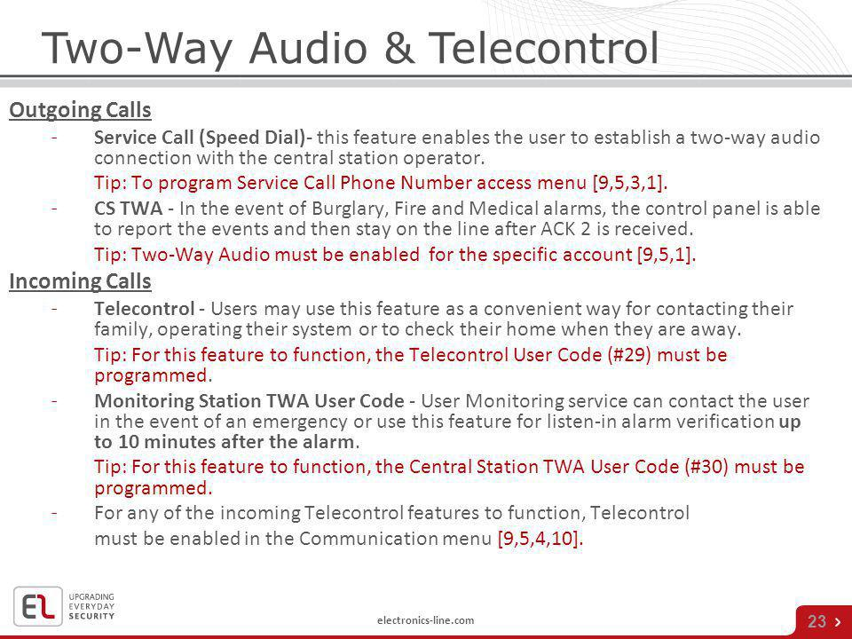 electronics-line.com 23 Two-Way Audio & Telecontrol Outgoing Calls ˗Service Call (Speed Dial)- this feature enables the user to establish a two-way au