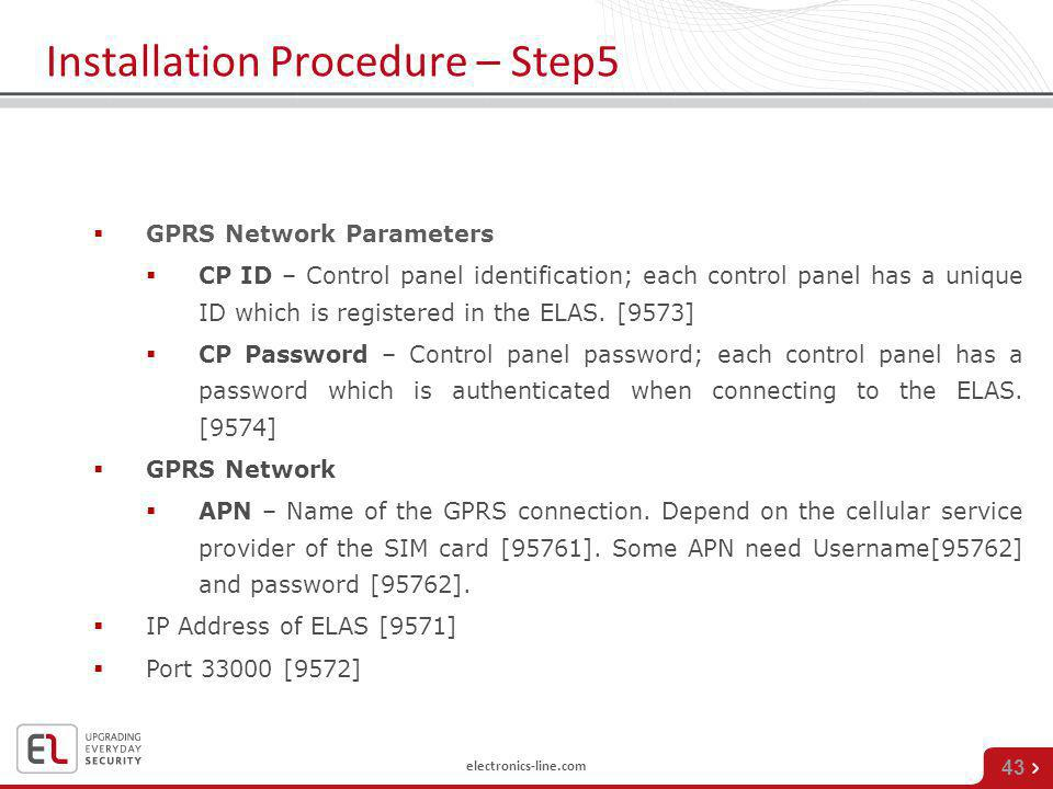 electronics-line.com 43 Installation Procedure – Step5 GPRS Network Parameters CP ID – Control panel identification; each control panel has a unique I