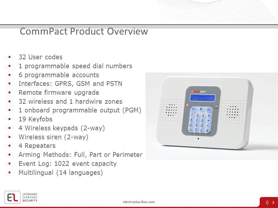 electronics-line.com 6 CommPact Product Overview 32 User codes 1 programmable speed dial numbers 6 programmable accounts Interfaces: GPRS, GSM and PST