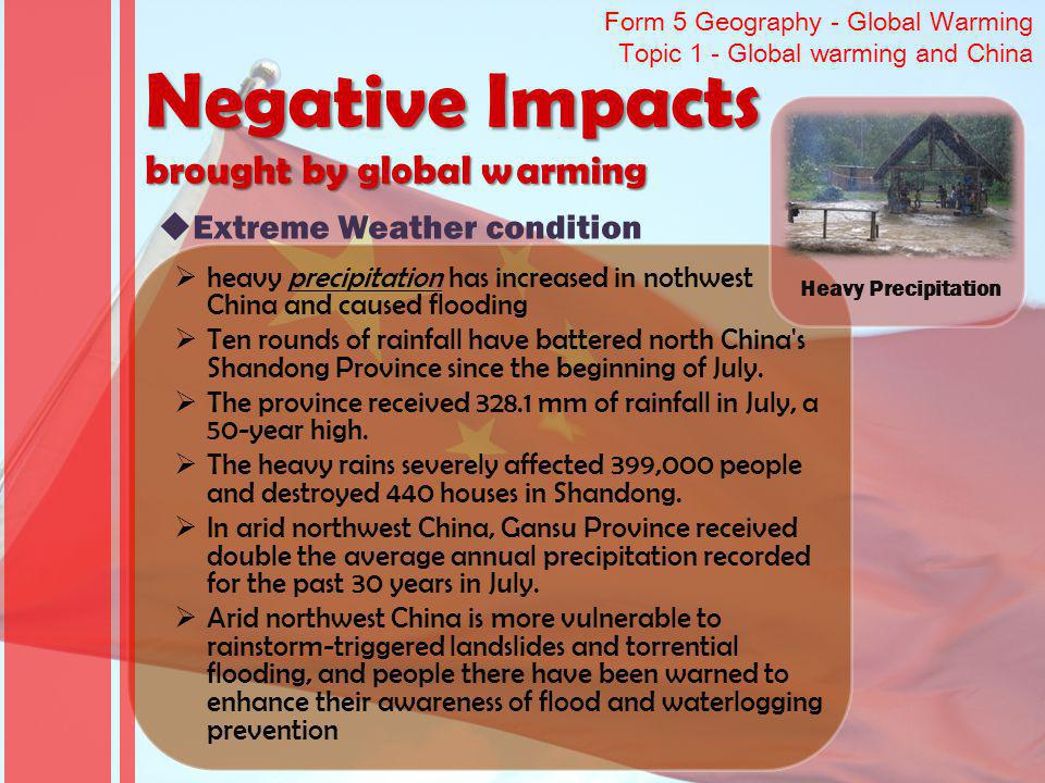 Form 5 Geography - Global Warming Topic 1 - Global warming and China heavy precipitation has increased in nothwest China and caused flooding Ten rounds of rainfall have battered north China s Shandong Province since the beginning of July.