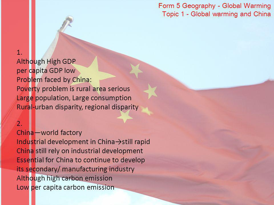Form 5 Geography - Global Warming Topic 1 - Global warming and China 1. Although High GDP per capita GDP low Problem faced by China: Poverty problem i