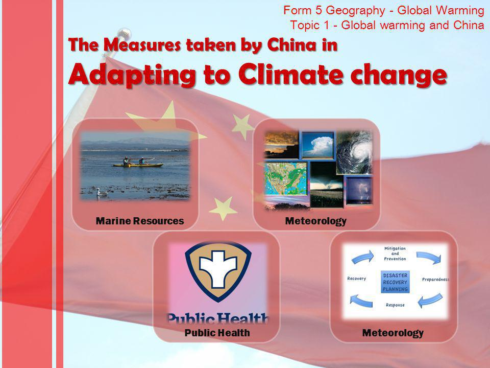 Form 5 Geography - Global Warming Topic 1 - Global warming and China The Measures taken by China in Adapting to Climate change Marine ResourcesPublic