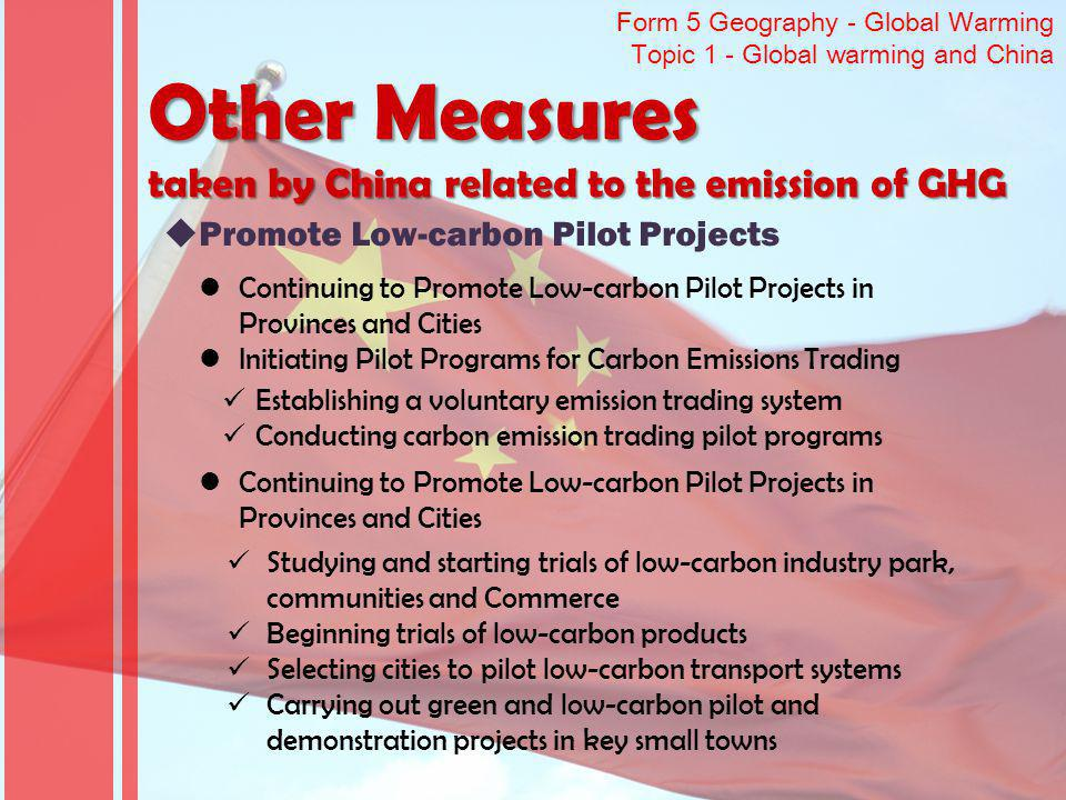 Form 5 Geography - Global Warming Topic 1 - Global warming and China Other Measures taken by China related to the emission of GHG Promote Low-carbon P