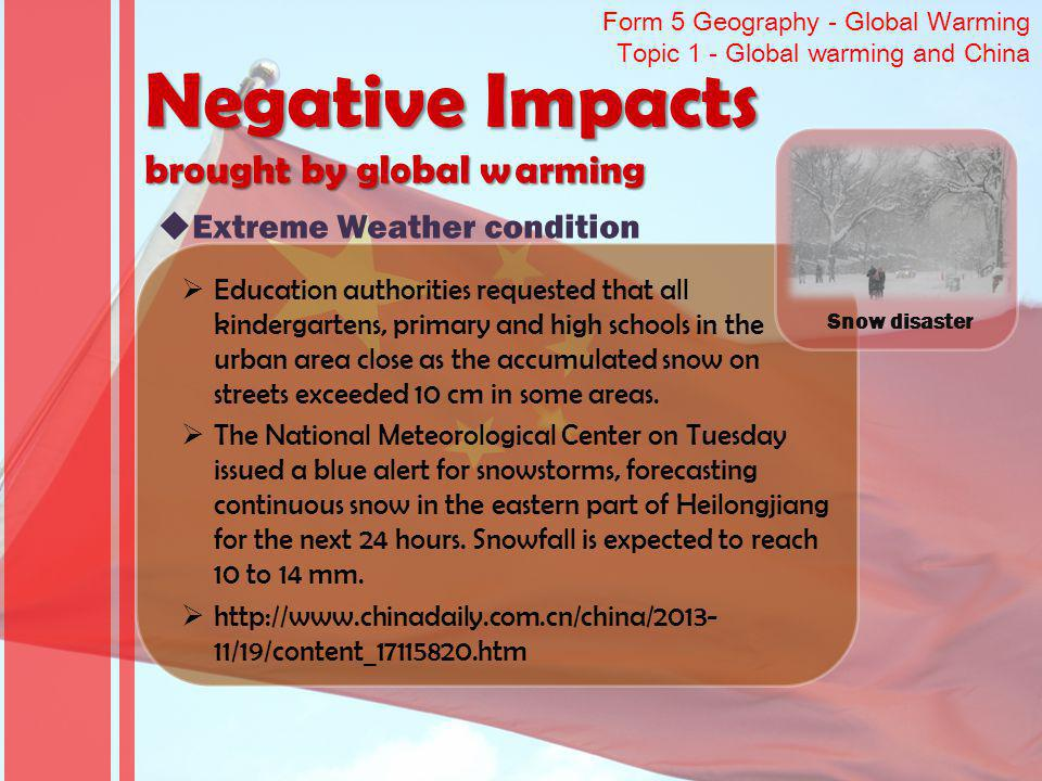 Form 5 Geography - Global Warming Topic 1 - Global warming and China Education authorities requested that all kindergartens, primary and high schools in the urban area close as the accumulated snow on streets exceeded 10 cm in some areas.