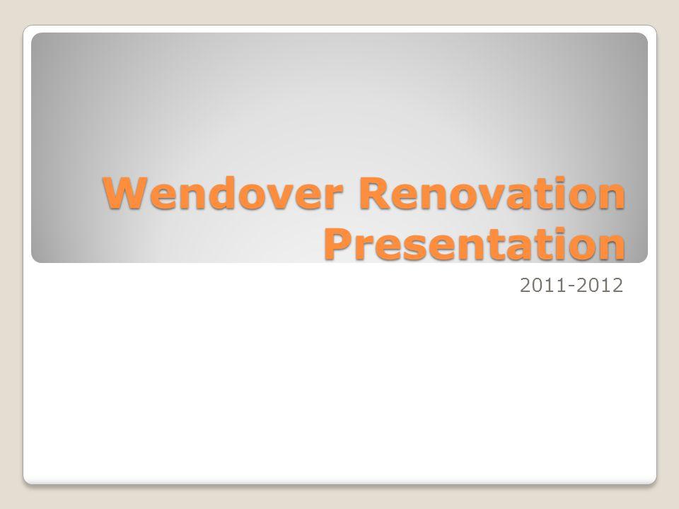 Wendover Renovation Presentation 2011-2012