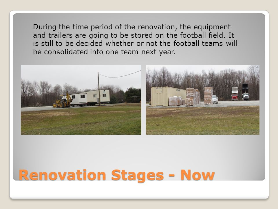 Renovation Stages - Now During the time period of the renovation, the equipment and trailers are going to be stored on the football field.