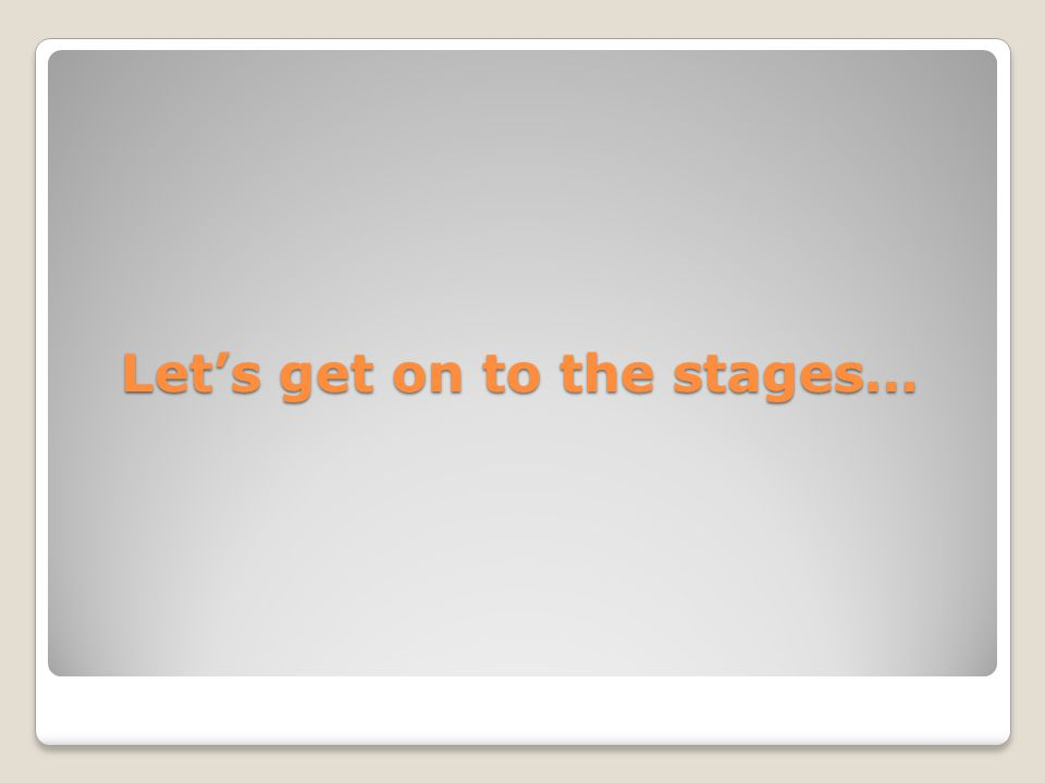 Lets get on to the stages…