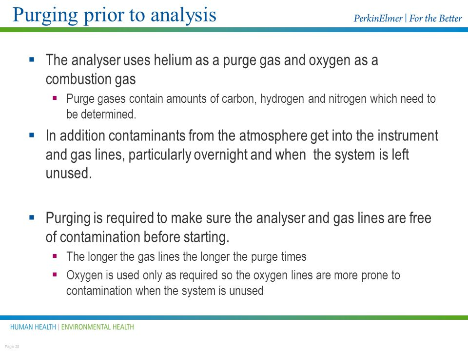 CHNS and CHN Purge Gases Gases : Helium and O2 @ 99.995 % N2 or Air for the Pneumatics @ 99.95 to 99.99%