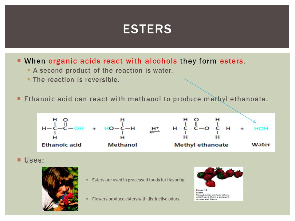 When organic acids react with alcohols they form esters.