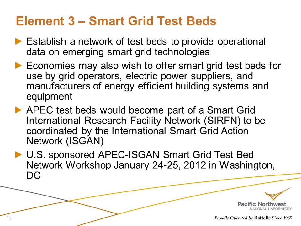 Element 3 – Smart Grid Test Beds Establish a network of test beds to provide operational data on emerging smart grid technologies Economies may also w