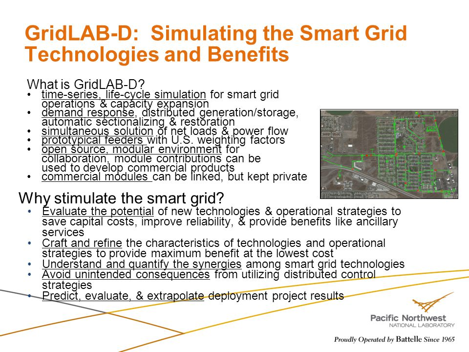 GridLAB-D: Simulating the Smart Grid Technologies and Benefits Why stimulate the smart grid? Evaluate the potential of new technologies & operational
