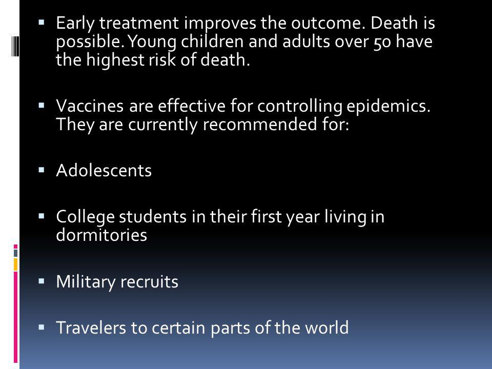 Early treatment improves the outcome. Death is possible. Young children and adults over 50 have the highest risk of death. Vaccines are effective for