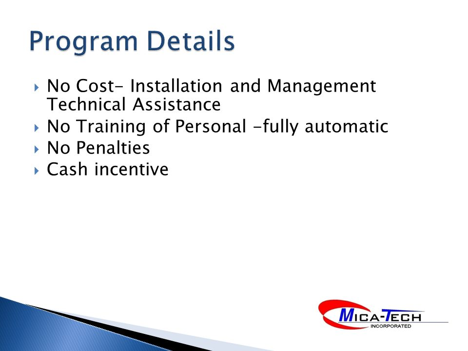 No Cost- Installation and Management Technical Assistance No Training of Personal -fully automatic No Penalties Cash incentive