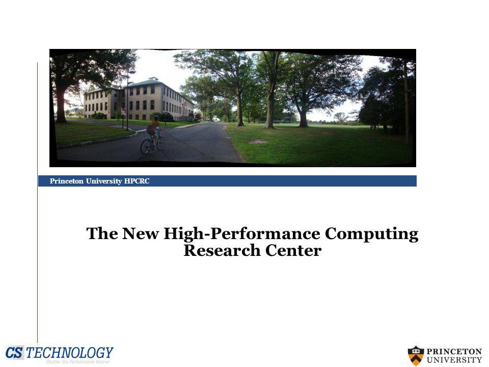 Princeton University HPCRC The New High-Performance Computing Research Center