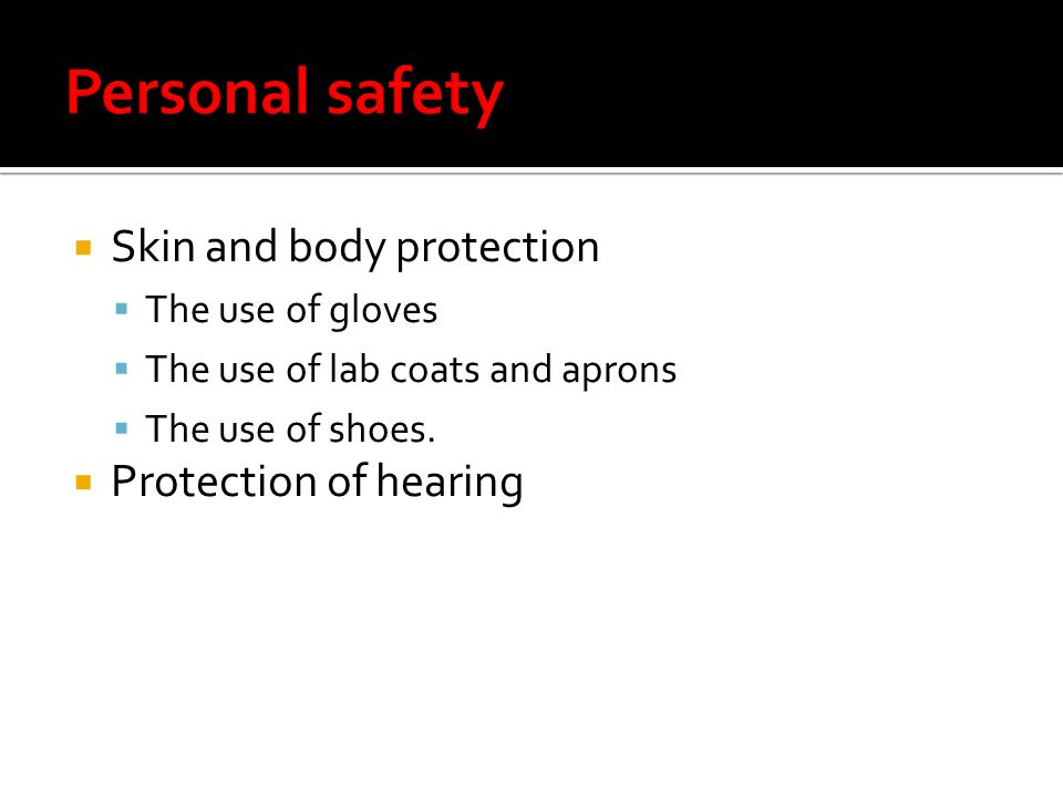 Skin and body protection The use of gloves The use of lab coats and aprons The use of shoes.