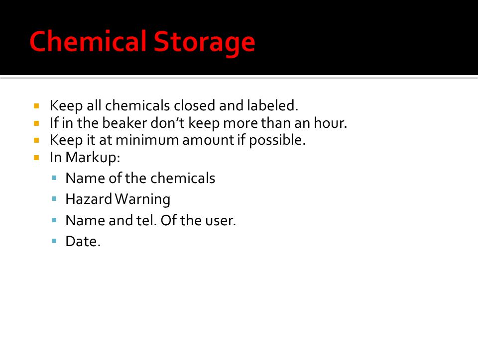 Keep all chemicals closed and labeled. If in the beaker dont keep more than an hour.