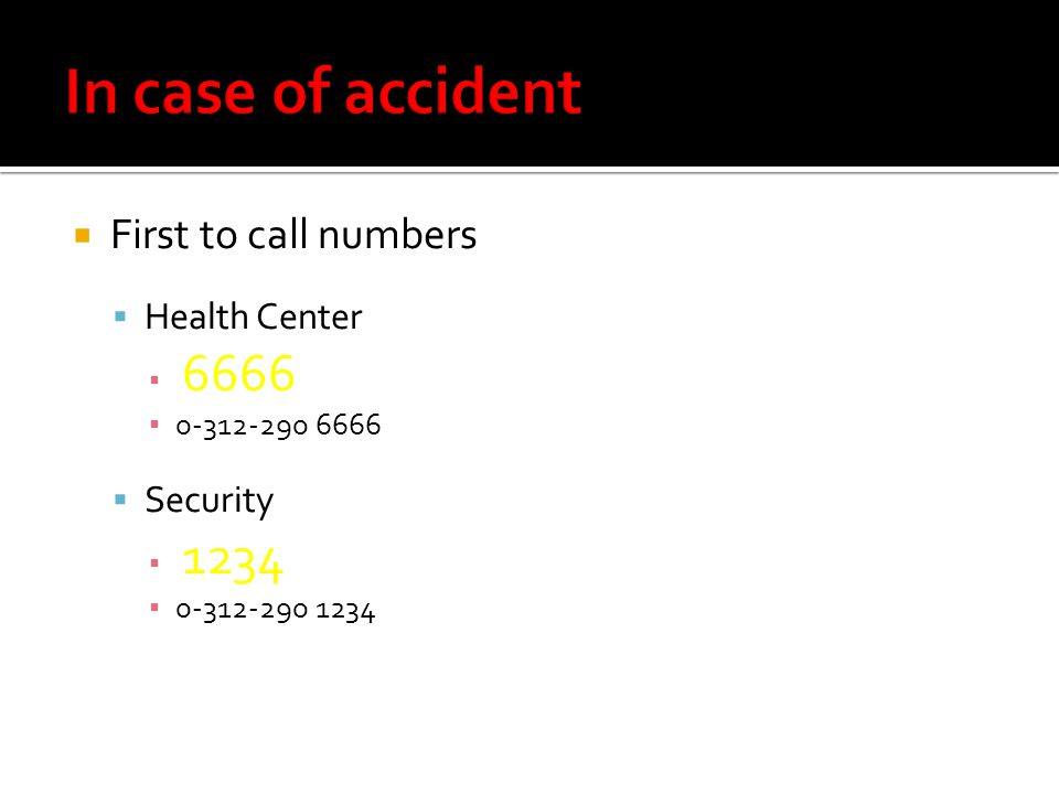 First to call numbers Health Center 6666 0-312-290 6666 Security 1234 0-312-290 1234