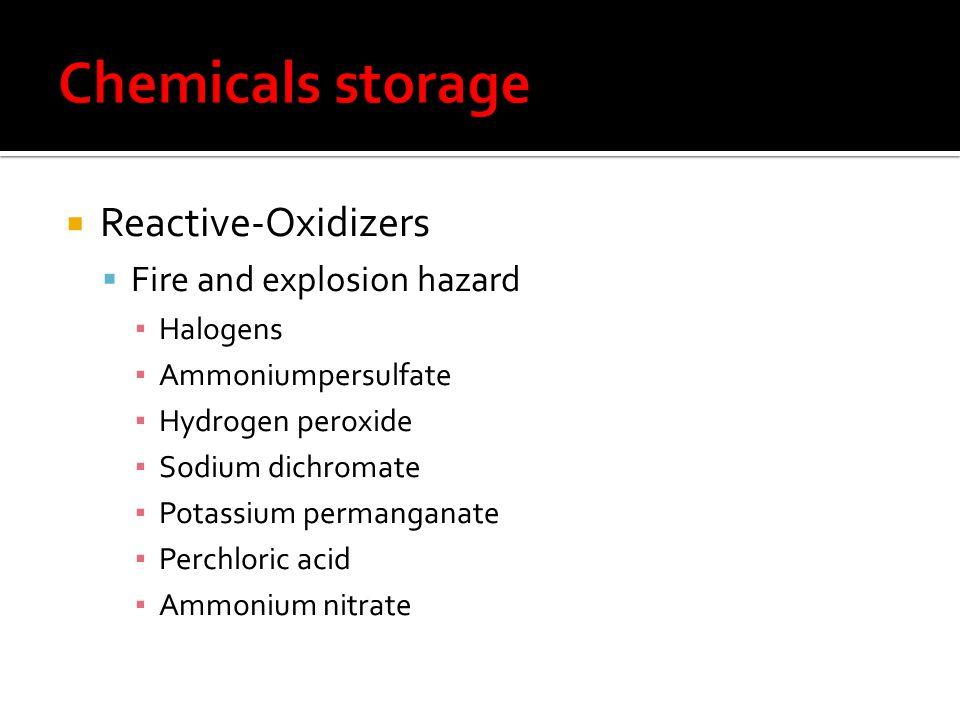 Reactive-Oxidizers Fire and explosion hazard Halogens Ammoniumpersulfate Hydrogen peroxide Sodium dichromate Potassium permanganate Perchloric acid Am
