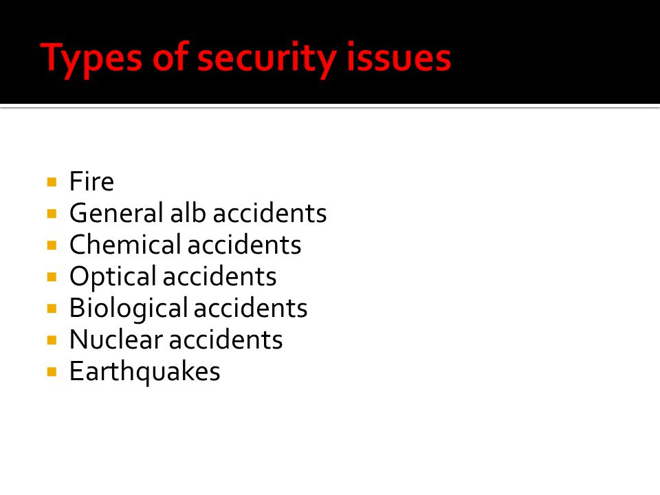 Fire General alb accidents Chemical accidents Optical accidents Biological accidents Nuclear accidents Earthquakes