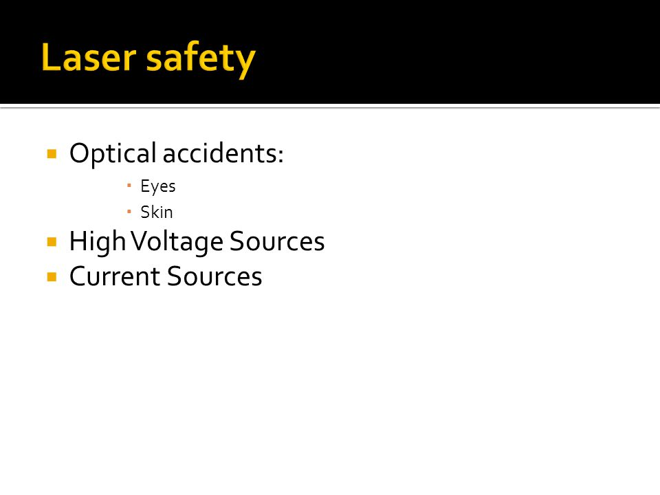 Optical accidents: Eyes Skin High Voltage Sources Current Sources