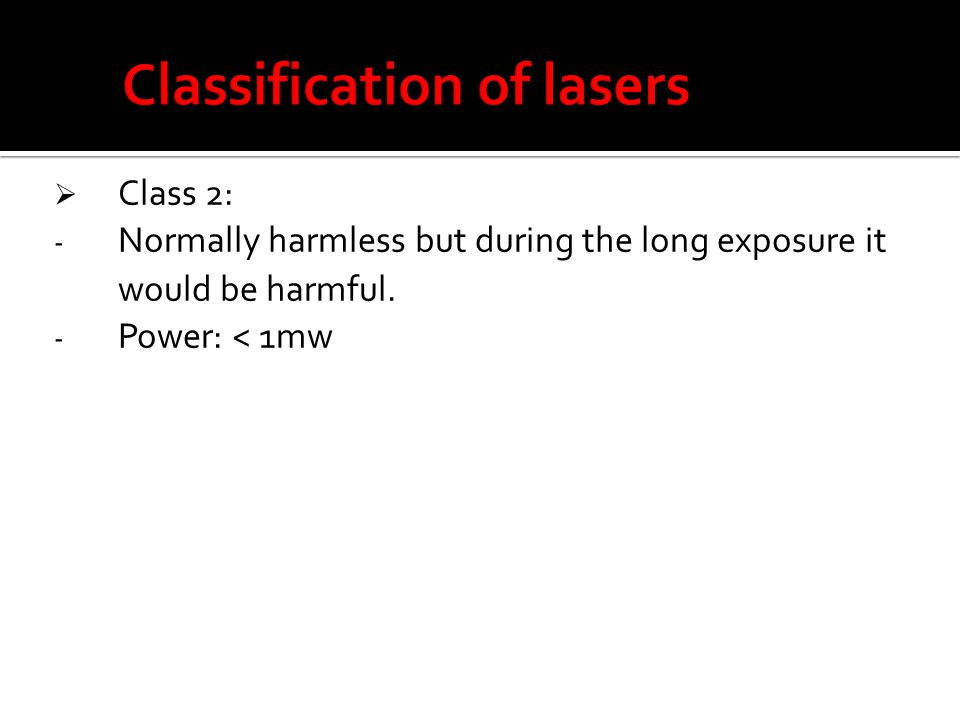 Class 2: - Normally harmless but during the long exposure it would be harmful. - Power: < 1mw