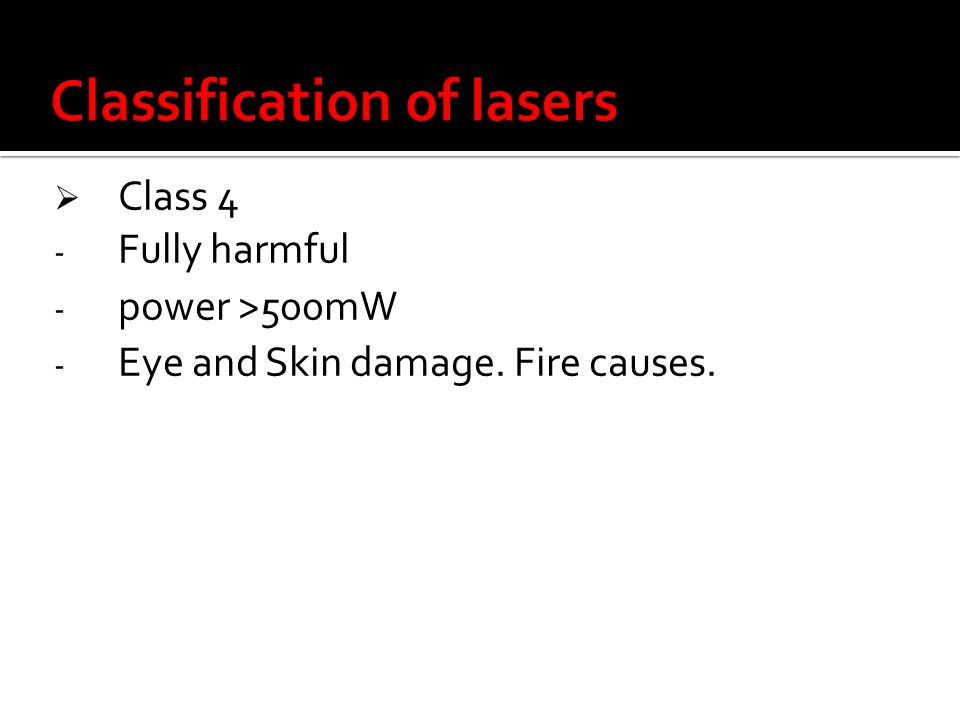 Class 4 - Fully harmful - power >500mW - Eye and Skin damage. Fire causes.