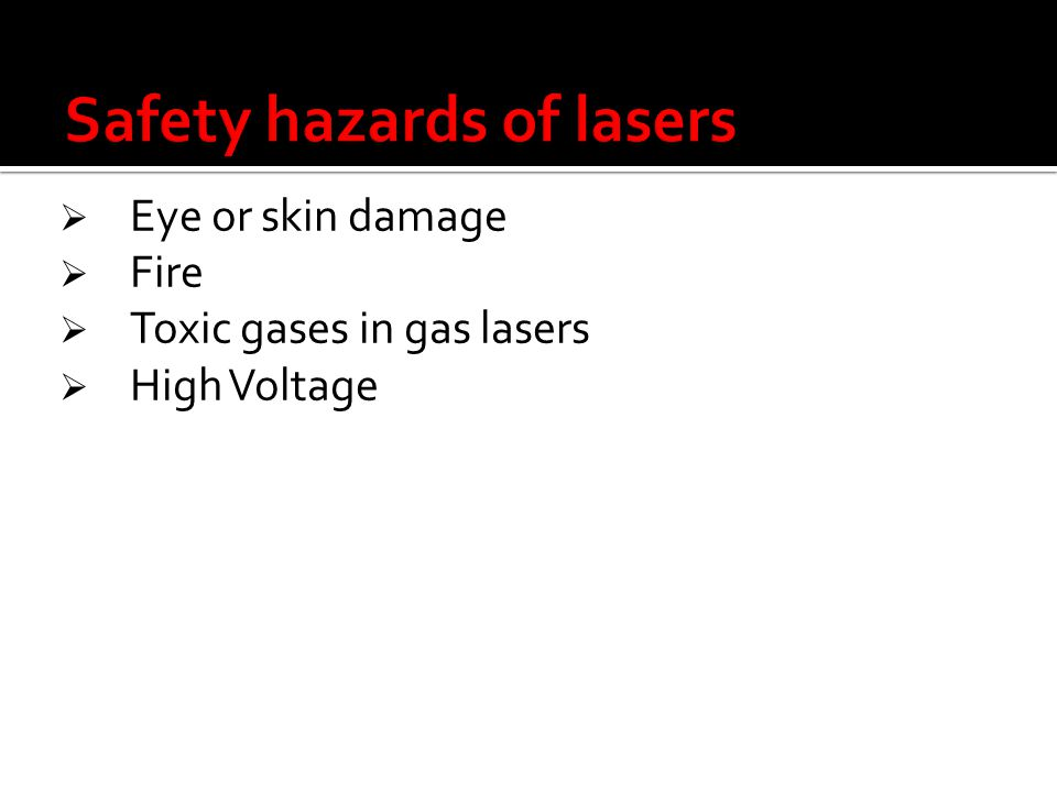 Eye or skin damage Fire Toxic gases in gas lasers High Voltage
