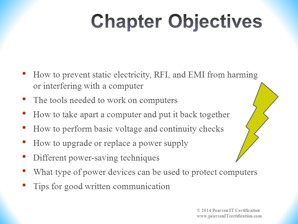How to prevent static electricity, RFI, and EMI from harming or interfering with a computer The tools needed to work on computers How to take apart a