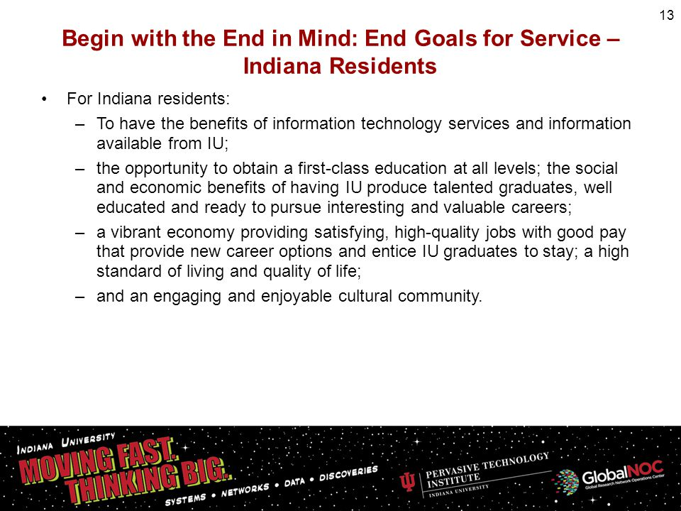 Begin with the End in Mind: End Goals for Service – Indiana Residents For Indiana residents: –To have the benefits of information technology services