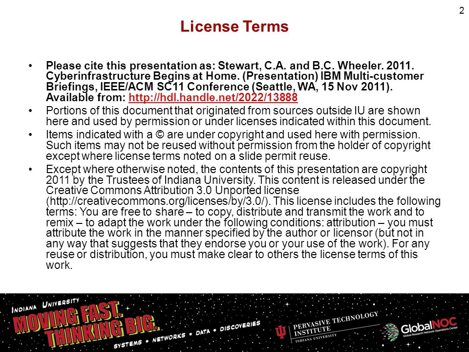 License Terms Please cite this presentation as: Stewart, C.A. and B.C. Wheeler. 2011. Cyberinfrastructure Begins at Home. (Presentation) IBM Multi-cus