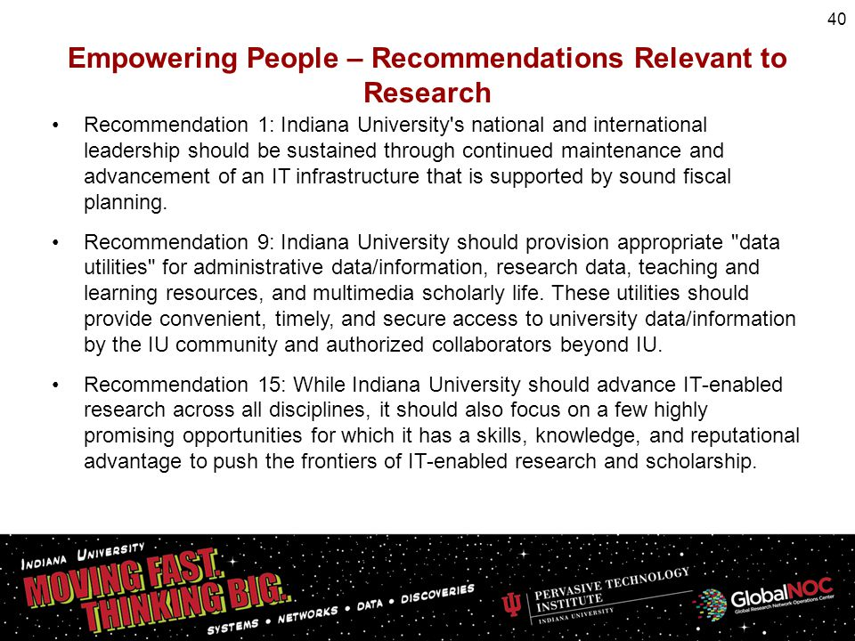 Empowering People – Recommendations Relevant to Research Recommendation 1: Indiana University's national and international leadership should be sustai