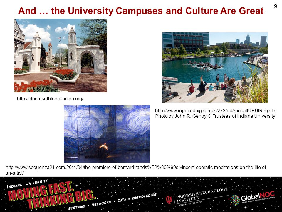 And … the University Campuses and Culture Are Great 9 http://bloomsofbloomington.org/ http://www.iupui.edu/galleries/272/ndAnnualIUPUIRegatta Photo by