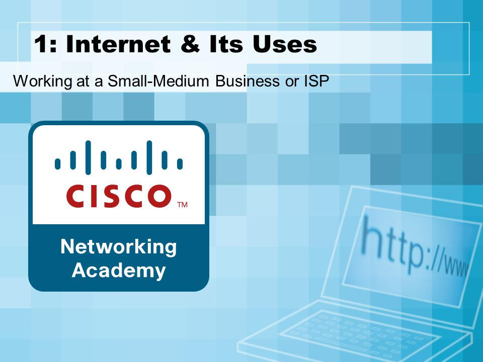 1: Internet & Its Uses Working at a Small-Medium Business or ISP