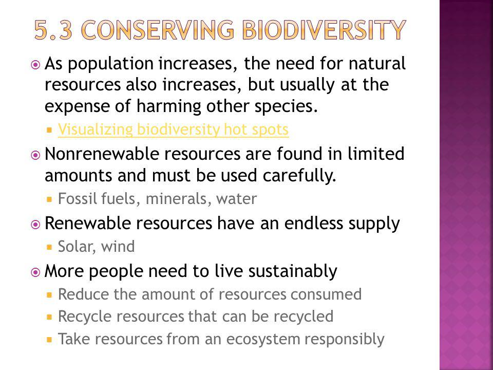 As population increases, the need for natural resources also increases, but usually at the expense of harming other species.
