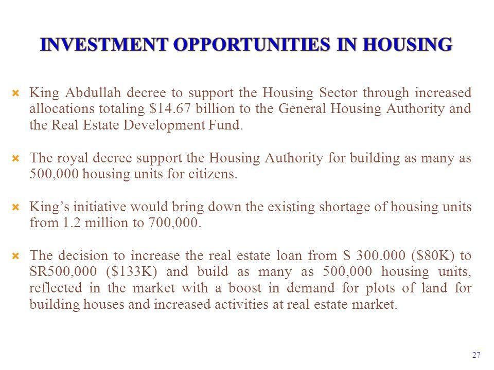 27 King Abdullah decree to support the Housing Sector through increased allocations totaling $14.67 billion to the General Housing Authority and the Real Estate Development Fund.