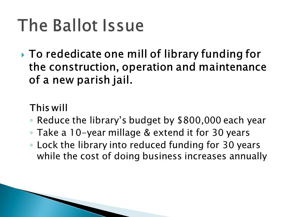 To rededicate one mill of library funding for the construction, operation and maintenance of a new parish jail. This will Reduce the librarys budget b