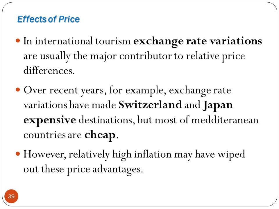 39 In international tourism exchange rate variations are usually the major contributor to relative price differences. Over recent years, for example,