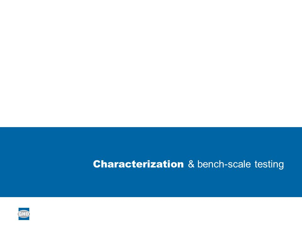 Characterization & bench-scale testing