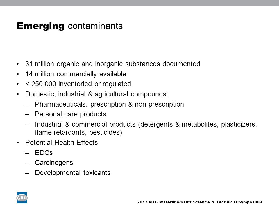 2013 NYC Watershed/Tifft Science & Technical Symposium Emerging contaminants 31 million organic and inorganic substances documented 14 million commerc