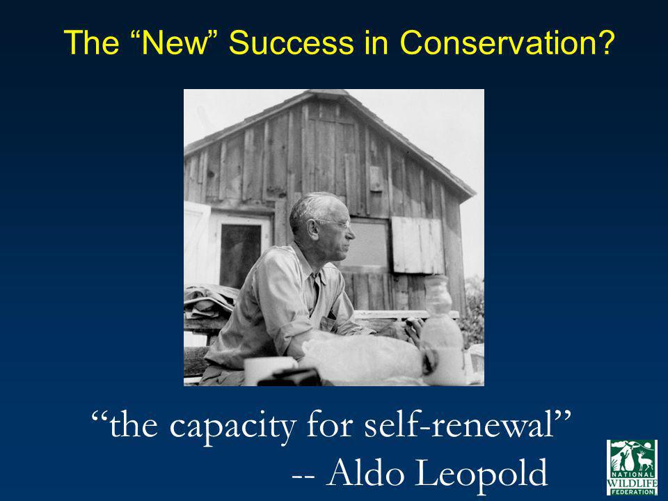 The New Success in Conservation? the capacity for self-renewal -- Aldo Leopold