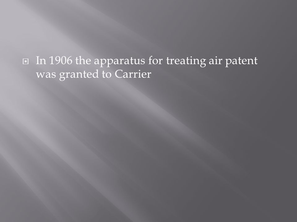 In 1906 the apparatus for treating air patent was granted to Carrier