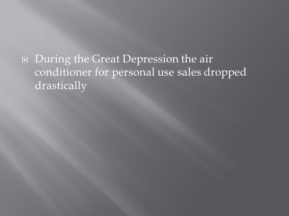 During the Great Depression the air conditioner for personal use sales dropped drastically