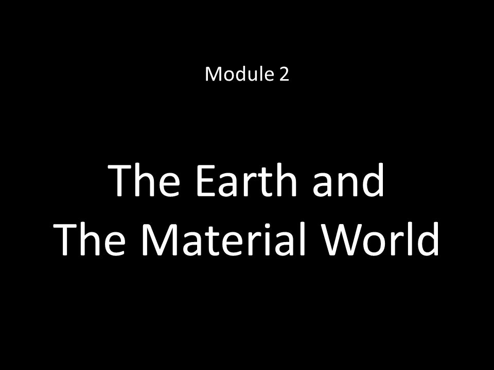 The Earth and The Material World Module 2