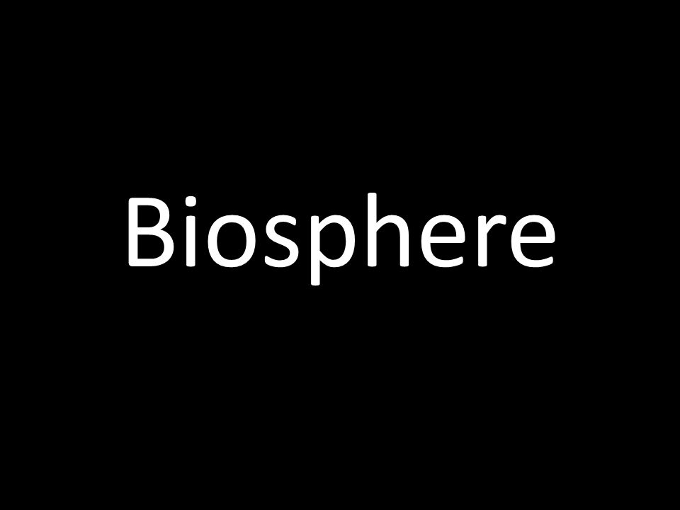 Biosphere (pp.295-296) The biosphere is all the regions in which life can exist on Earth.