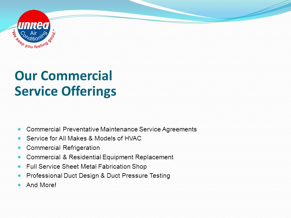Our Residential Service Offerings Service for All Makes & Models of HVAC Duct Cleaning & Replacement Residential Preventative Maintenance Service Agreements Indoor Air Quality Assessment Professional Duct Design & Residential Load Calculations Commercial Refrigeration Residential & Commercial Equipment Replacement Home Comfort Zoning & Balancing Participating Energy Rebate Program Contractor