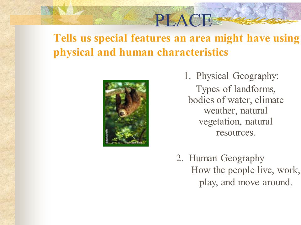 PLACE Are these pictures human or physical geography and why? What are other examples of each?