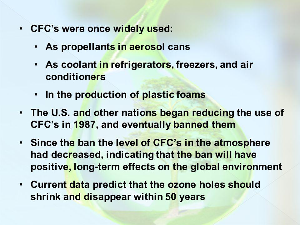 CFCs were once widely used: As propellants in aerosol cans As coolant in refrigerators, freezers, and air conditioners In the production of plastic fo