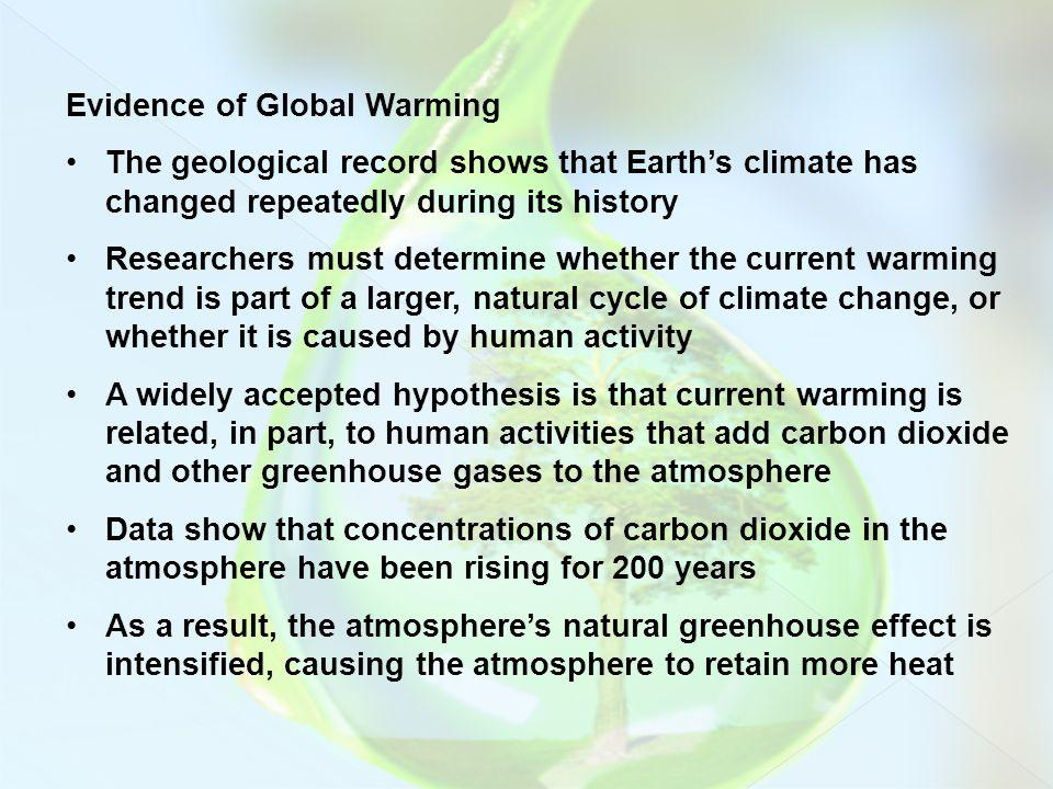 Evidence of Global Warming The geological record shows that Earths climate has changed repeatedly during its history Researchers must determine whethe