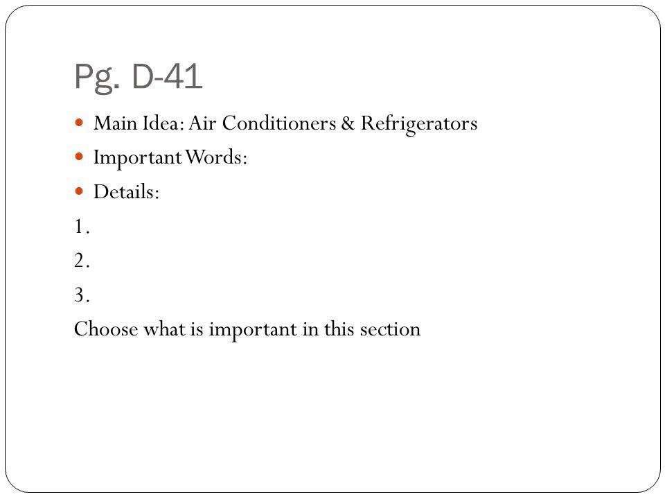 Pg. D-41 Main Idea: Air Conditioners & Refrigerators Important Words: Details: 1. 2. 3. Choose what is important in this section